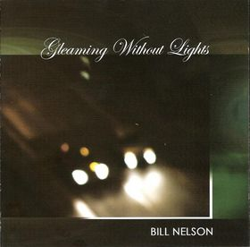 Bill Nelson - Gleaming Without Lights CD (album) cover