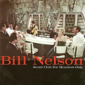 Bill Nelson - Secret Club For Members Only - Nelsonica 07 CD (album) cover