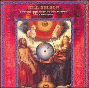 Bill Nelson - Getting The Holy Ghost Across CD (album) cover