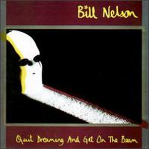 Bill Nelson - Quit Dreaming And Get On The Beam CD (album) cover
