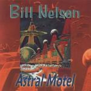 Bill Nelson - Astral Motel - Nelsonica 02 CD (album) cover