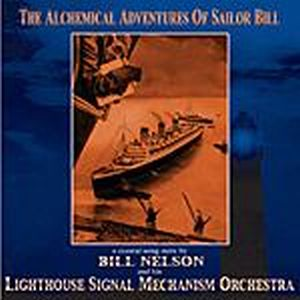 Bill Nelson - The Alchemical Adventures Of Sailor Bill CD (album) cover
