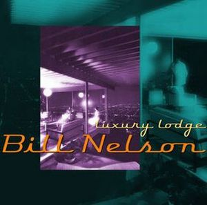 Bill Nelson - Luxury Lodge - Nelsonica 03 CD (album) cover