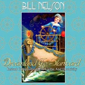 Bill Nelson - Dreamland To Starboard CD (album) cover