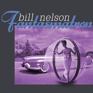 Bill Nelson - Fantasmatron CD (album) cover