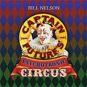 Bill Nelson - Captain Future's Psychotronic Circus CD (album) cover