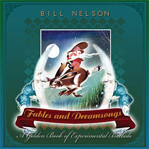 Bill Nelson - Fables And Dreamsongs CD (album) cover