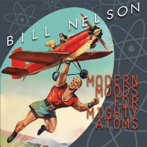 Bill Nelson - Modern Moods For Mighty Atoms CD (album) cover