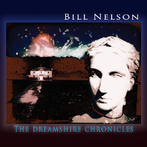 Bill Nelson - The Dreamshire Chronicles CD (album) cover