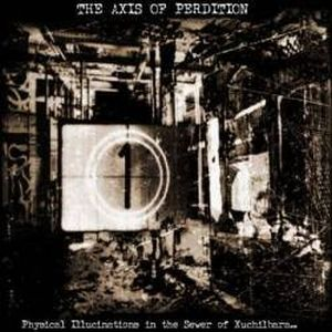 The Axis Of Perdition - Physical Illucinations In The Sewer Of Xuchilbara (the Red God) CD (album) cover