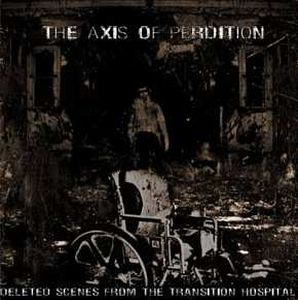 The Axis Of Perdition - Deleted Scenes From The Transition Hospital CD (album) cover
