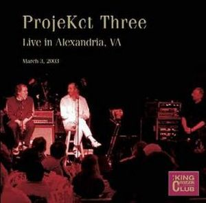King Crimson - Projekct Three - Cc - Live In Alexandria, Va, March 3, 2003 CD (album) cover