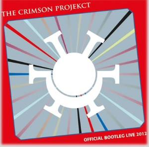 King Crimson - The Crimson Projekct - Offical Bootleg Live 2012 CD (album) cover