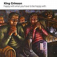 King Crimson - Happy With What You Have To Be Happy With CD (album) cover