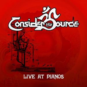 CONSIDER THE SOURCE - Live At Pianos CD album cover