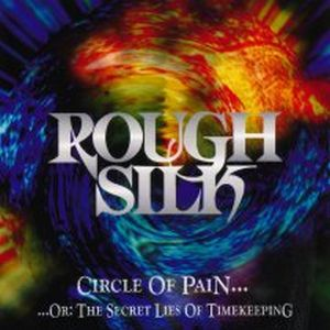 Rough Silk - Circle Of Pain... ...or: The Secret Lies Of Timekeeping CD (album) cover