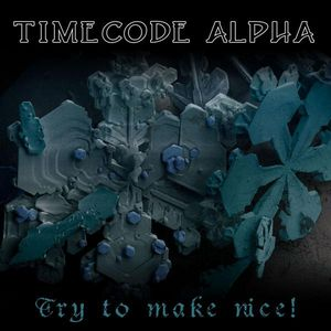 Timecode Alpha - Try To Make Nice! CD (album) cover