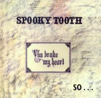 Spooky Tooth - You Broke My Heart So I Busted Your Jaw CD (album) cover