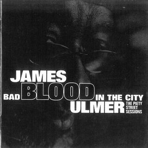 James Blood Ulmer - Bad Blood In The City: The Piety Street Sessions CD (album) cover