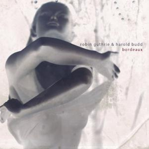 HAROLD BUDD - Bordeaux (with Robin Guthrie) CD album cover