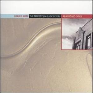 Harold Budd - The Serpent (in Quicksilver)/abandoned Cities CD (album) cover
