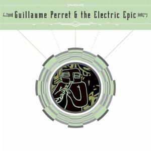 Guillaume Perret & The Electric Epic - Guillaume Perret & The Electric Epic CD (album) cover