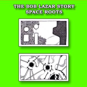 The Bob Lazar Story - Space Roots CD (album) cover