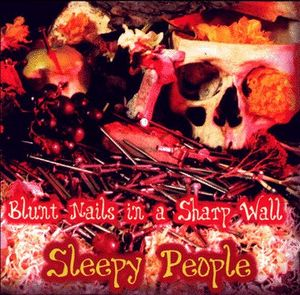 Sleepy People - Blunt Nails In A Sharp Wall CD (album) cover