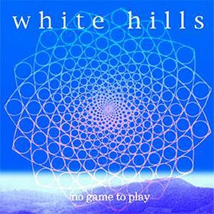 White Hills - No Game To Play CD (album) cover