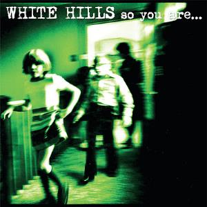 White Hills - So You Are. So You'll Be CD (album) cover