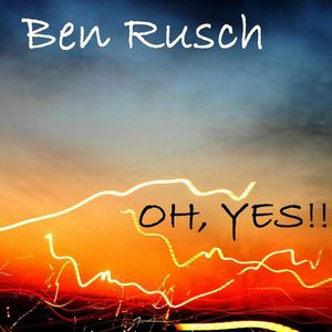 BEN RUSCH - Oh, Yes!! CD album cover