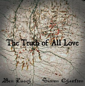 Ben Rusch - The Truth Of All Love (with Simon Charlton) CD (album) cover