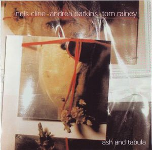 Nels Cline - Ash And Tabula. Out Trios Volume Three ( With Andrea Parkins And Tom Rainey) CD (album) cover