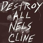 Nels Cline - Destroy All CD (album) cover