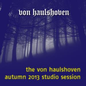 VON HAULSHOVEN - The Von Haulshoven Autumn 2013 Studio Session CD album cover