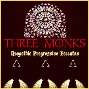Three Monks - Neogothic Progressive Toccatas CD (album) cover