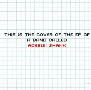 Adebisi Shank - This Is The Ep Of A Band Called Adebisi Shank CD (album) cover