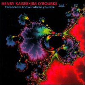 HENRY KAISER - Tomorrow Knows Where You Live (with Jim O'rourke) CD album cover