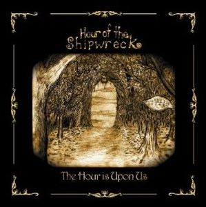 Hour Of The Shipwreck - The Hour Is Upon Us CD (album) cover