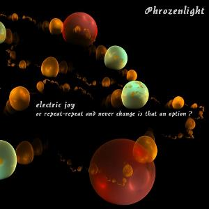 Phrozenlight - Electric Joy (or Repeat-repeat And Never Change Is That An Option?) CD (album) cover