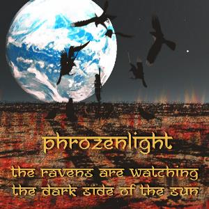 Phrozenlight - The Ravens Are Watching The Dark Side Of The Sun CD (album) cover