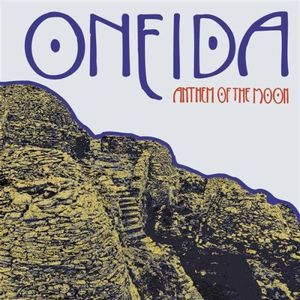 ONEIDA - Anthem Of The Moon CD album cover