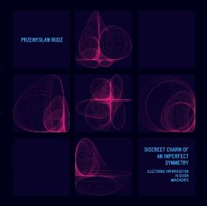 Przemyslaw Rudz - Discreet Charm Of An Imperfect Symmetry (electronic Improvisation In Seven Movements) CD (album) cover