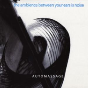 Automassage - The Ambience Between Your Ears Is Noise CD (album) cover