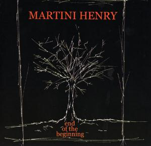 Martini Henry - End Of The Beginning CD (album) cover