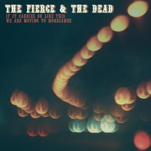 The Fierce & The Dead - If It Carries On Like This We Are Moving To Morecambe CD (album) cover