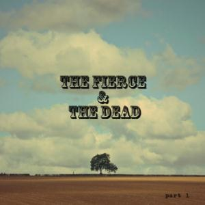 The Fierce & The Dead - Part 1 CD (album) cover