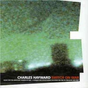 Charles Hayward - Switch On War CD (album) cover