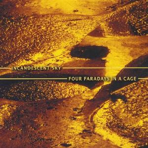 Incandescent Sky - Four Faradays In A Cage CD (album) cover
