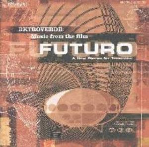 Ektroverde - Music From The Film Futuro: A New Stance For Tomorrow CD (album) cover